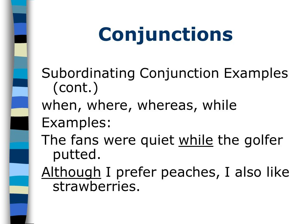 Conjunctions Subordinating Conjunction Examples (cont.)