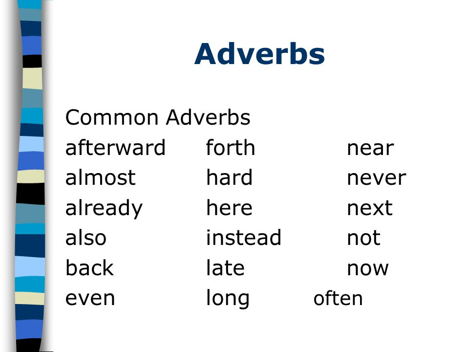 Adverbs Common Adverbs afterward forth near almost hard never
