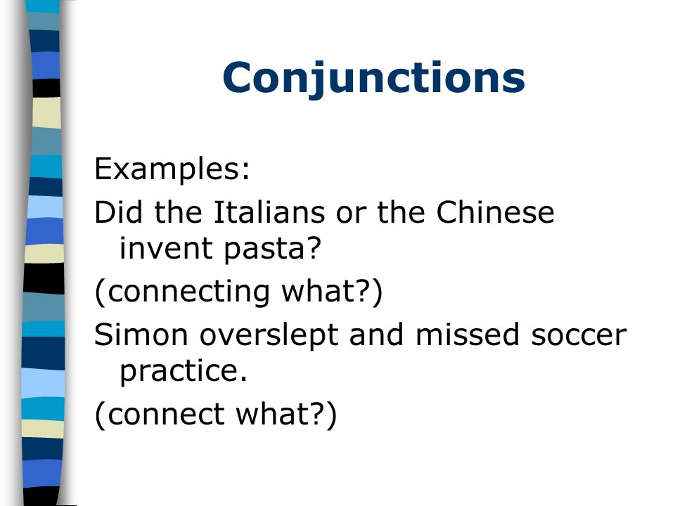 Conjunctions Examples: Did the Italians or the Chinese invent pasta