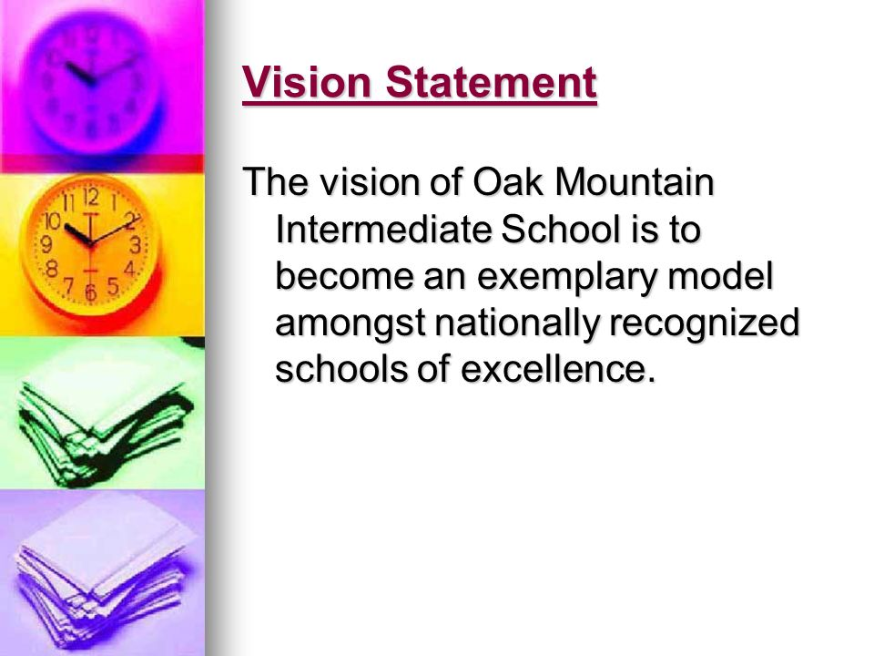 Vision Statement The vision of Oak Mountain Intermediate School is to become an exemplary model amongst nationally recognized schools of excellence.
