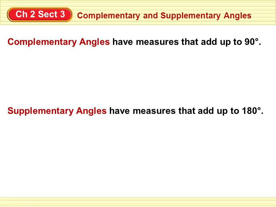 Complementary Angles have measures that add up to 90°.