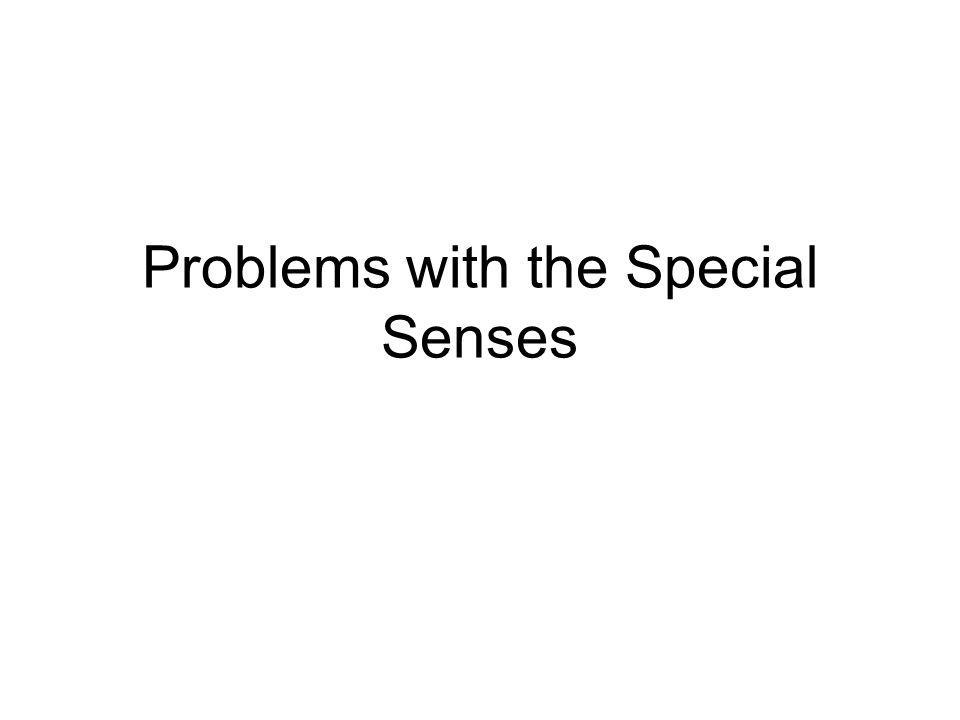 Problems with the Special Senses