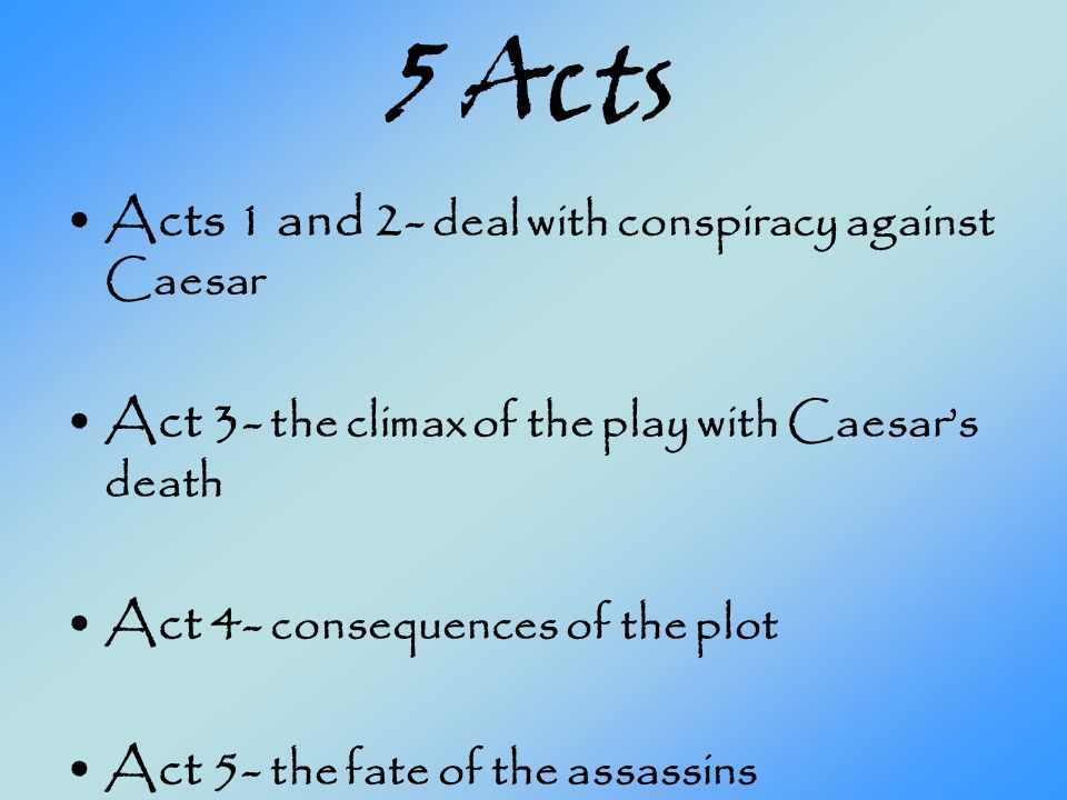 5 Acts Acts 1 and 2- deal with conspiracy against Caesar