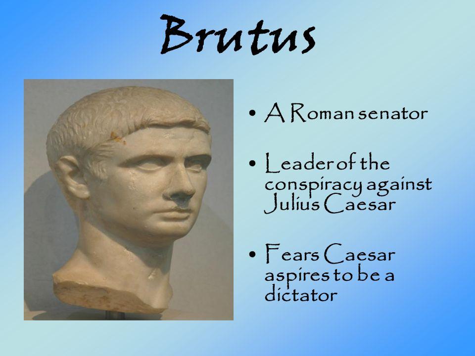 Brutus A Roman senator Leader of the conspiracy against Julius Caesar