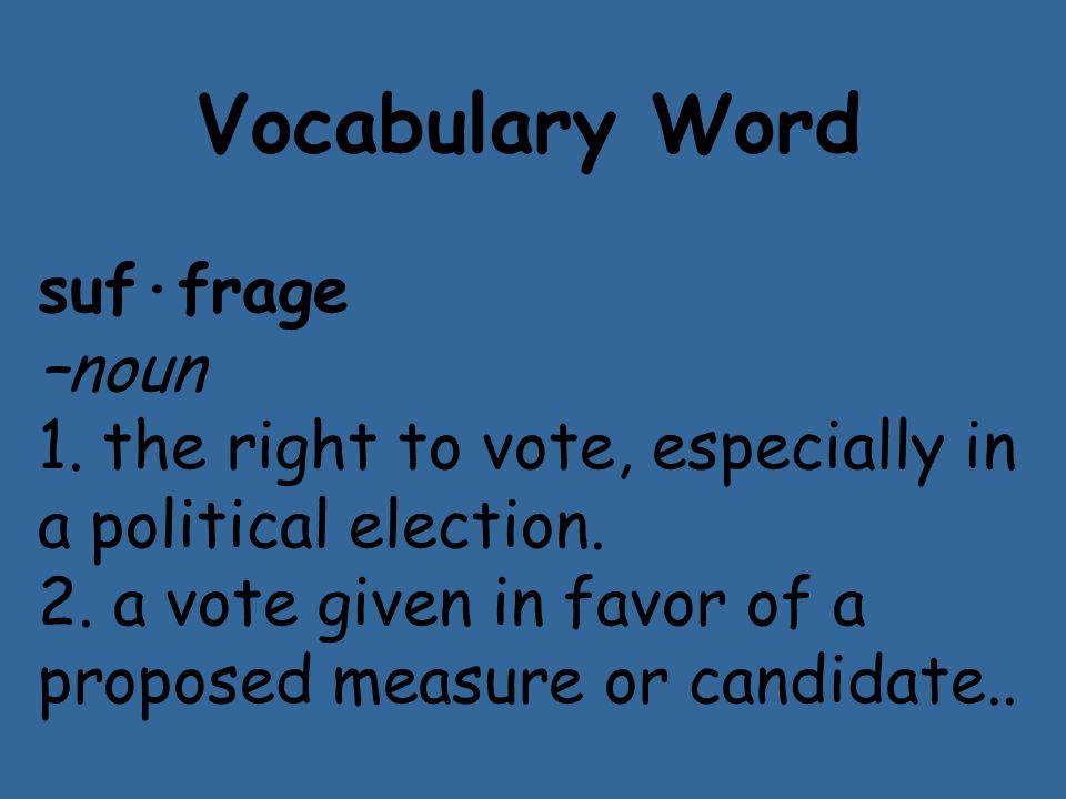 Vocabulary Word suf·frage –noun