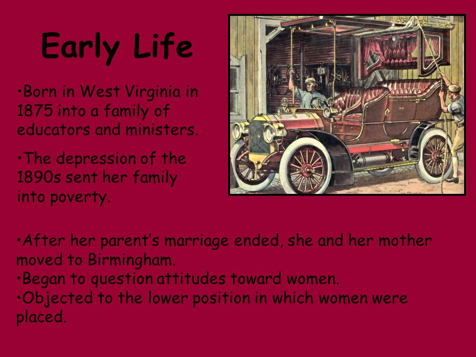 Early Life Born in West Virginia in 1875 into a family of educators and ministers. The depression of the 1890s sent her family into poverty.
