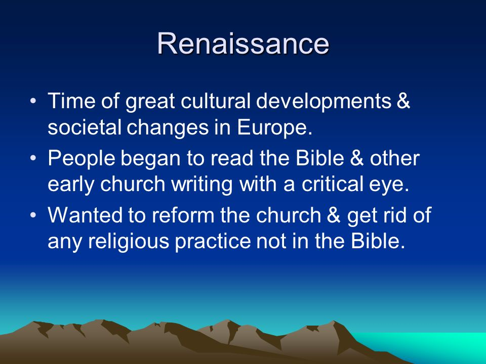 Renaissance Time of great cultural developments & societal changes in Europe.