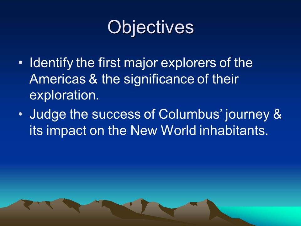 Objectives Identify the first major explorers of the Americas & the significance of their exploration.