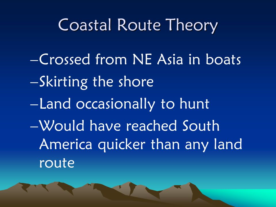 Coastal Route Theory Crossed from NE Asia in boats Skirting the shore