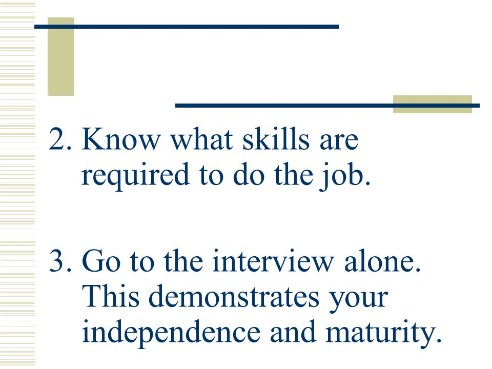 2. Know what skills are required to do the job.