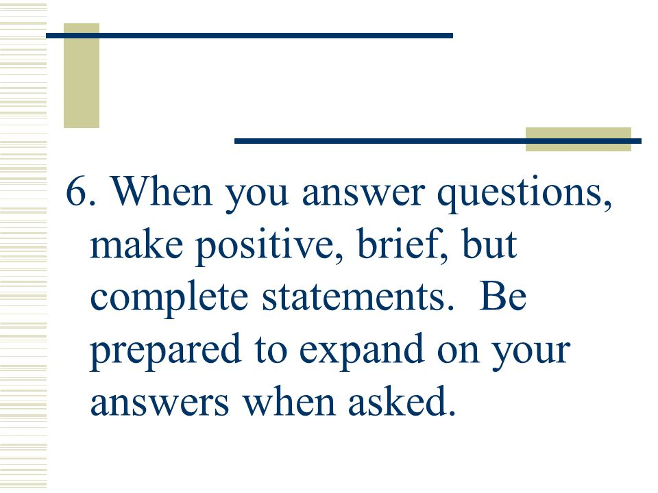 6. When you answer questions, make positive, brief, but complete statements.