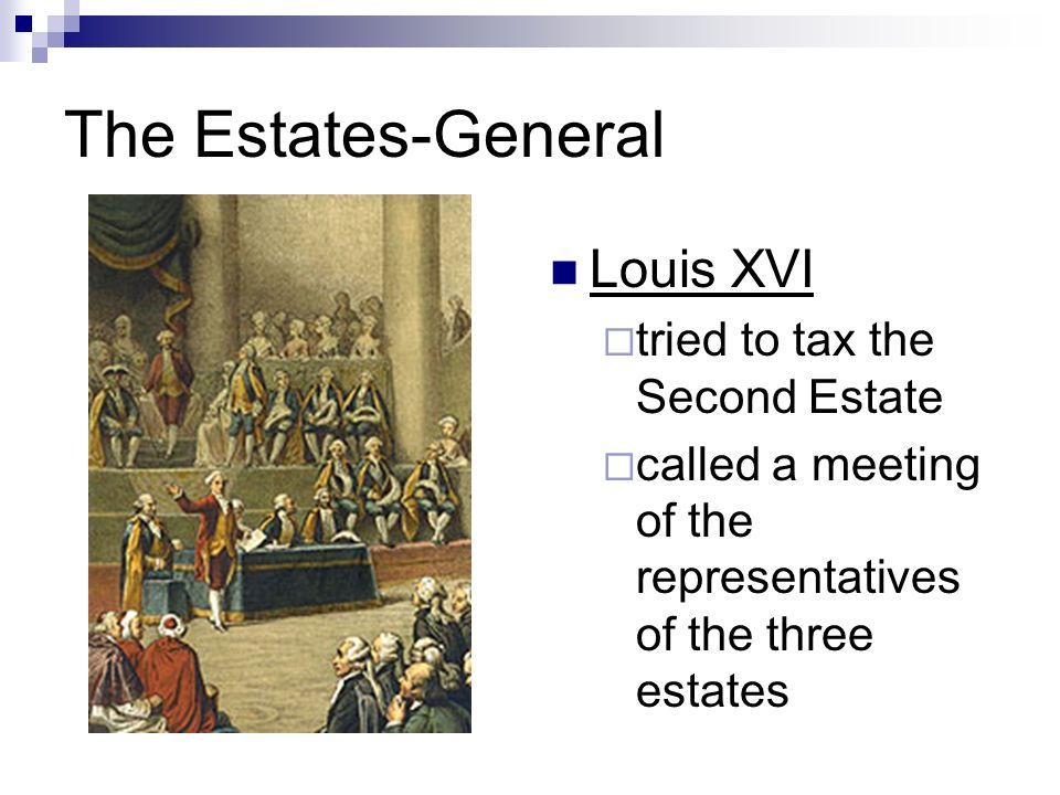 The Estates-General Louis XVI tried to tax the Second Estate
