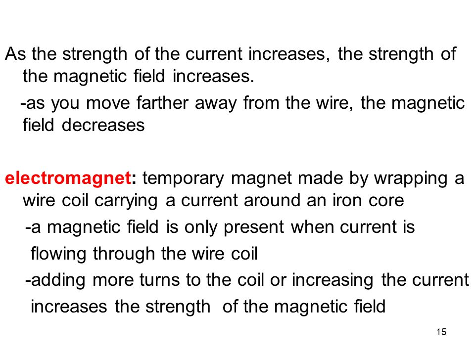 As the strength of the current increases, the strength of the magnetic field increases.