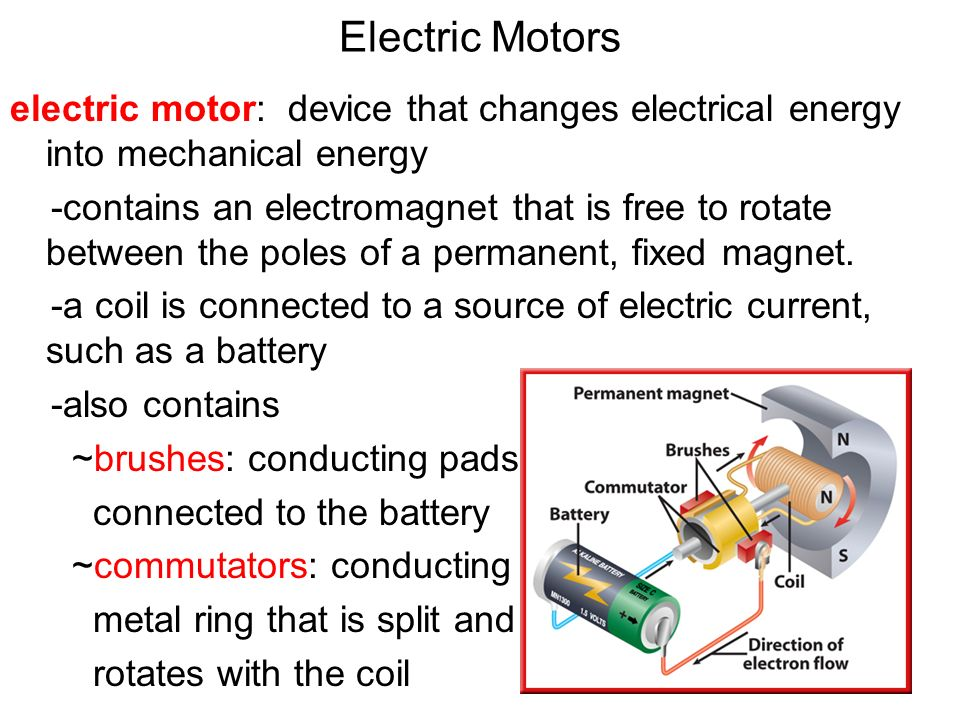 Electric Motors electric motor: device that changes electrical energy into mechanical energy.
