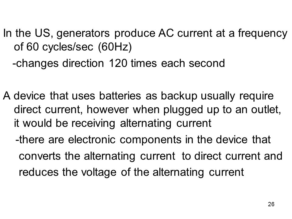 In the US, generators produce AC current at a frequency of 60 cycles/sec (60Hz)