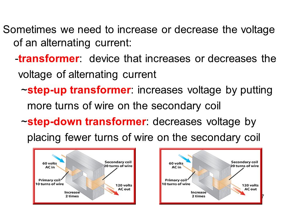 Sometimes we need to increase or decrease the voltage of an alternating current:
