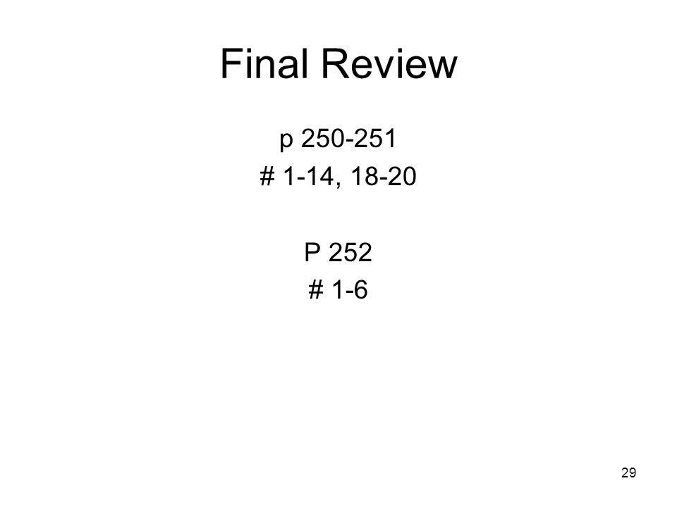 Final Review p 250-251 # 1-14, 18-20 P 252 # 1-6
