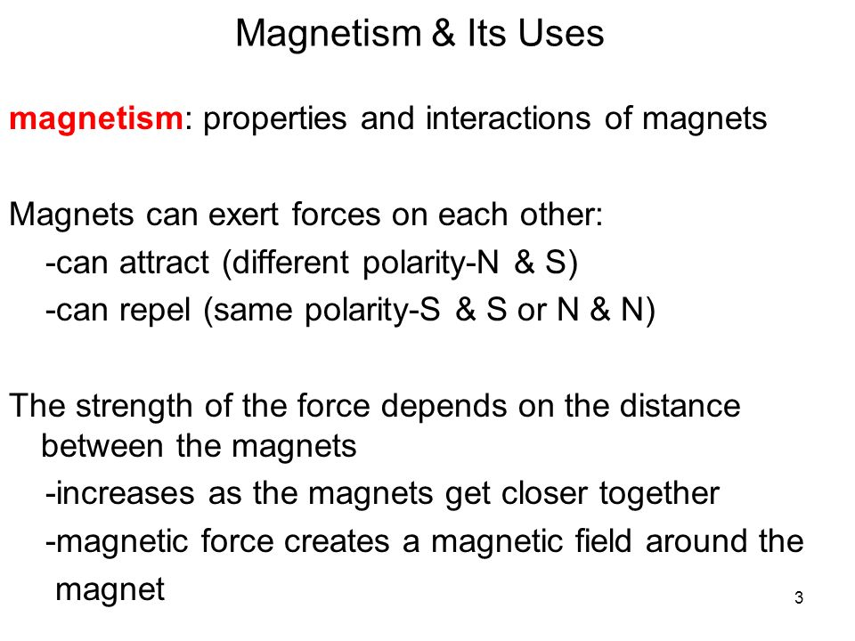 Magnetism & Its Uses magnetism: properties and interactions of magnets