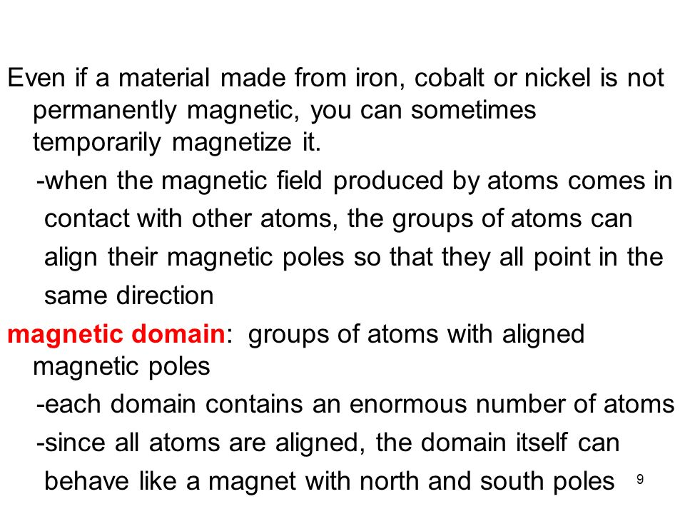 Even if a material made from iron, cobalt or nickel is not permanently magnetic, you can sometimes temporarily magnetize it.