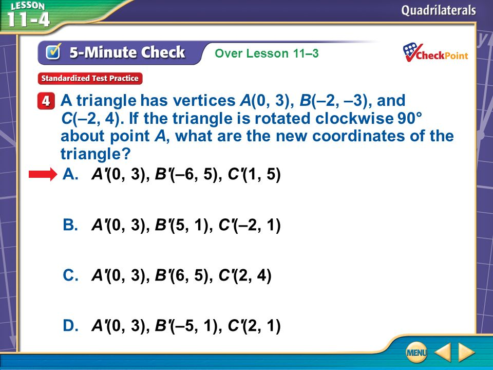 A triangle has vertices A(0, 3), B(–2, –3), and C(–2, 4)