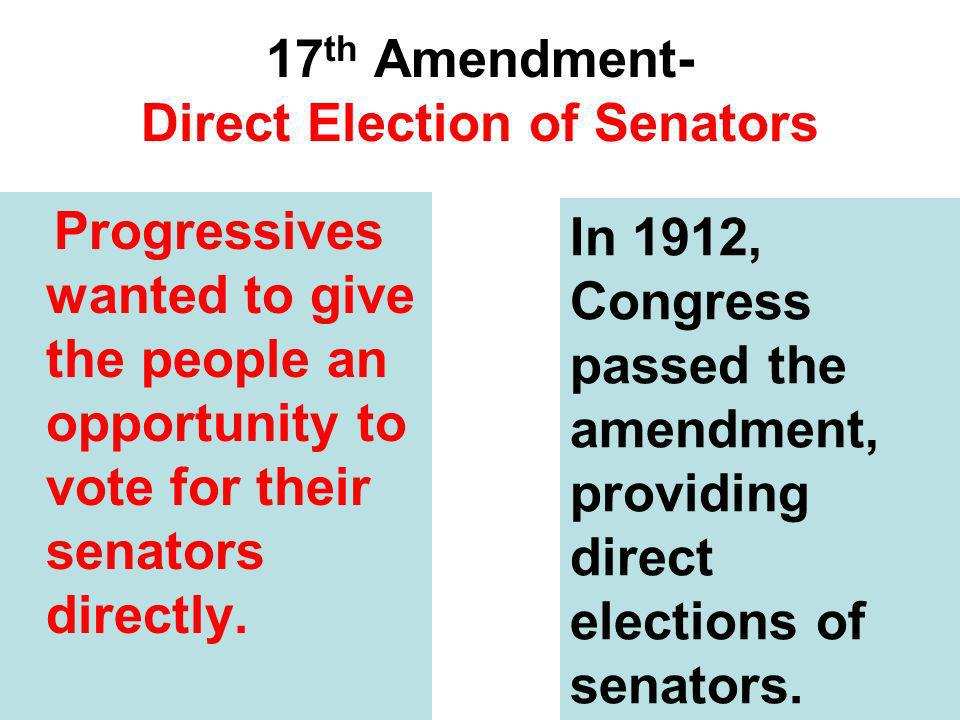 17th Amendment- Direct Election of Senators