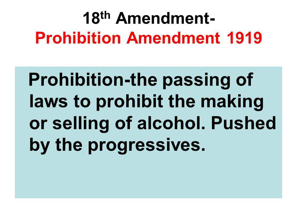 18th Amendment- Prohibition Amendment 1919