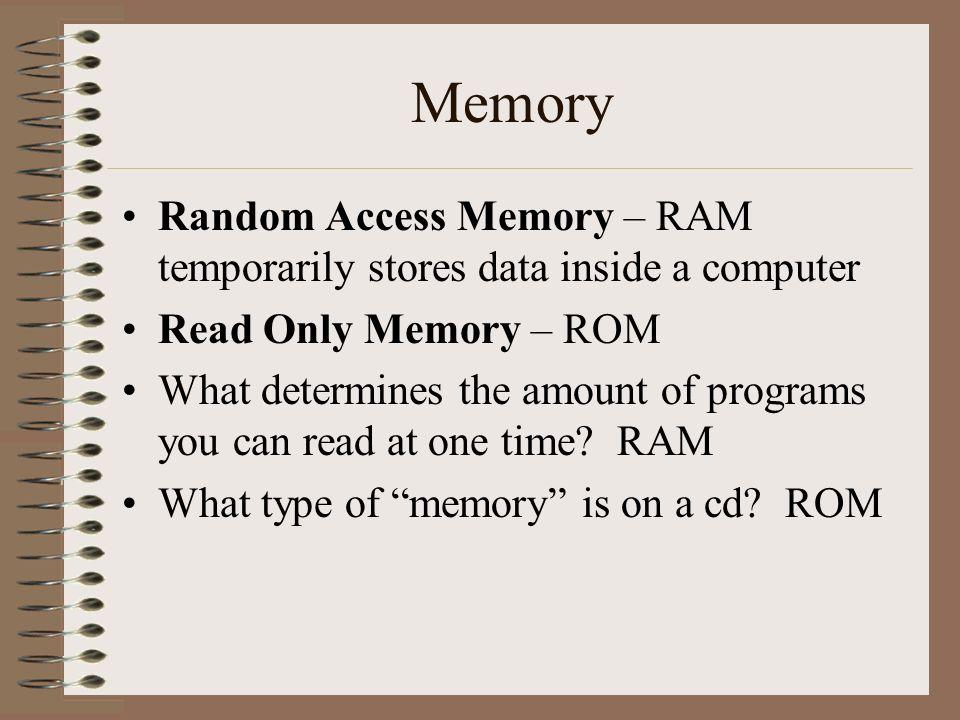 MemoryRandom Access Memory – RAM temporarily stores data inside a computer. Read Only Memory – ROM.