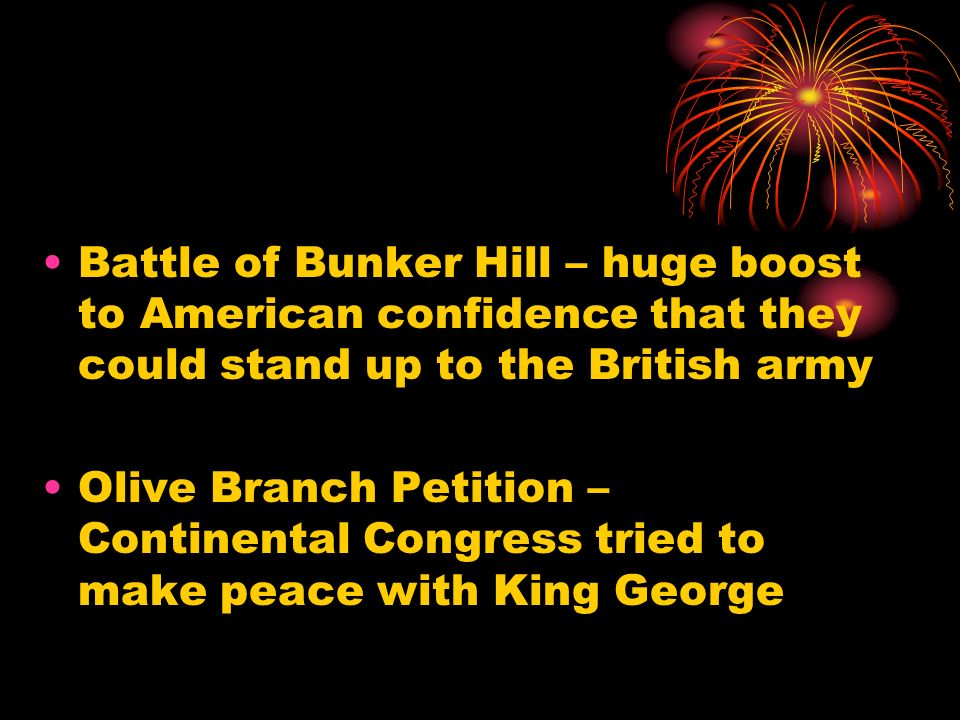 Battle of Bunker Hill – huge boost to American confidence that they could stand up to the British army