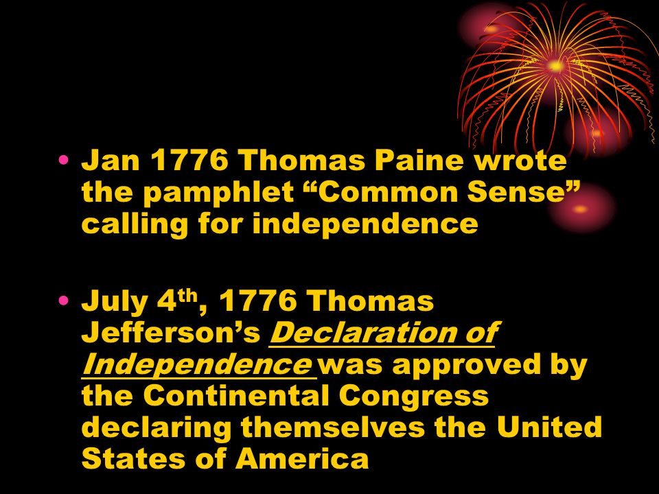 Jan 1776 Thomas Paine wrote the pamphlet Common Sense calling for independence