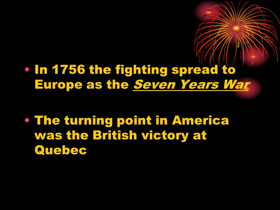 In 1756 the fighting spread to Europe as the Seven Years War