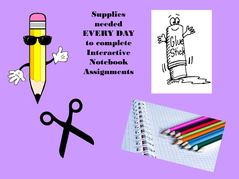 Supplies needed EVERY DAY to complete Interactive Notebook Assignments