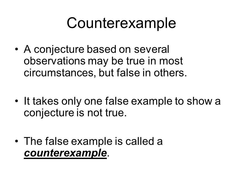 CounterexampleA conjecture based on several observations may be true in most circumstances, but false in others.