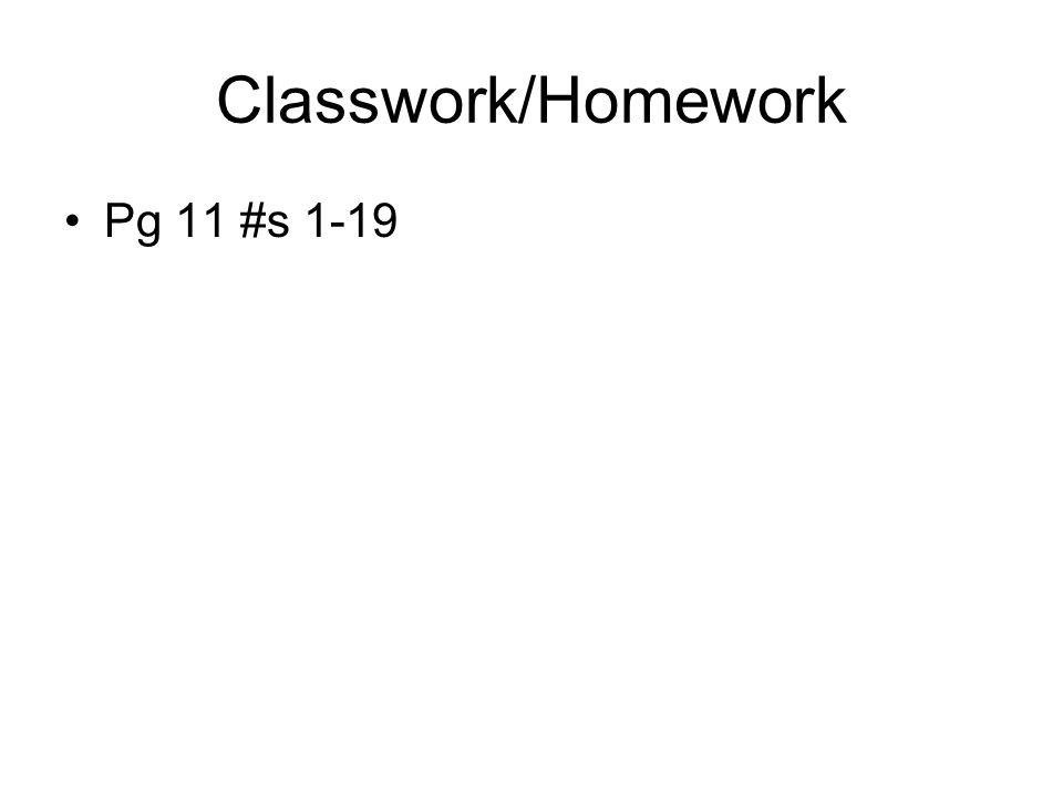 Classwork/Homework Pg 11 #s 1-19