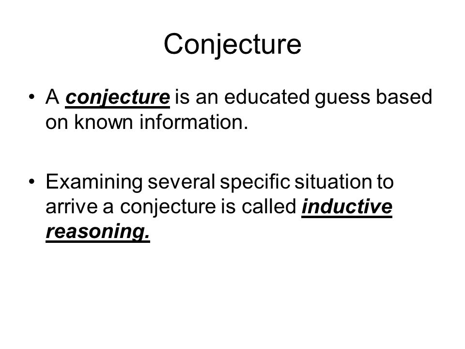 Conjecture A conjecture is an educated guess based on known information.