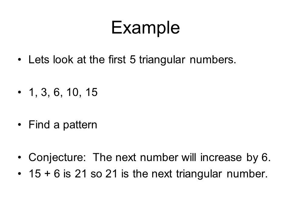 Example Lets look at the first 5 triangular numbers. 1, 3, 6, 10, 15