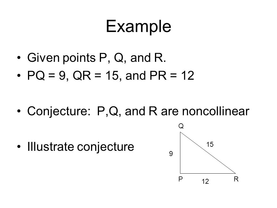 Example Given points P, Q, and R. PQ = 9, QR = 15, and PR = 12