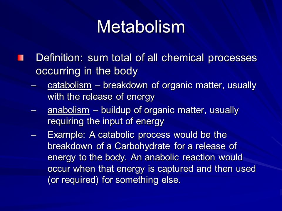 MetabolismDefinition: sum total of all chemical processes occurring in the body.