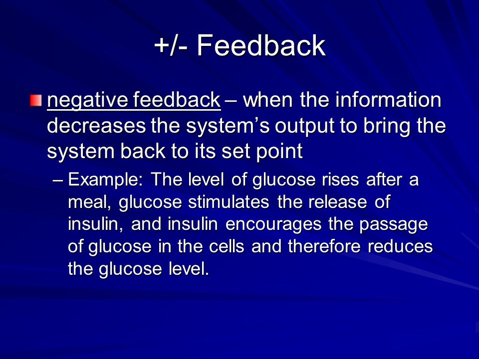 +/- Feedback negative feedback – when the information decreases the system's output to bring the system back to its set point.