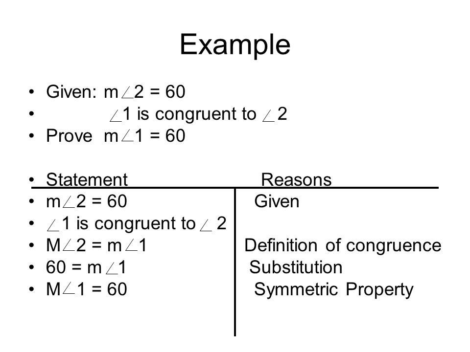 Example Given: m 2 = 60 1 is congruent to 2 Prove m 1 = 60