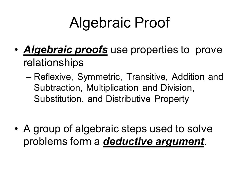 Algebraic Proof Algebraic proofs use properties to prove relationships