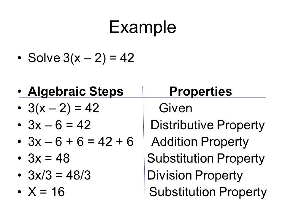 Example Solve 3(x – 2) = 42 Algebraic Steps Properties