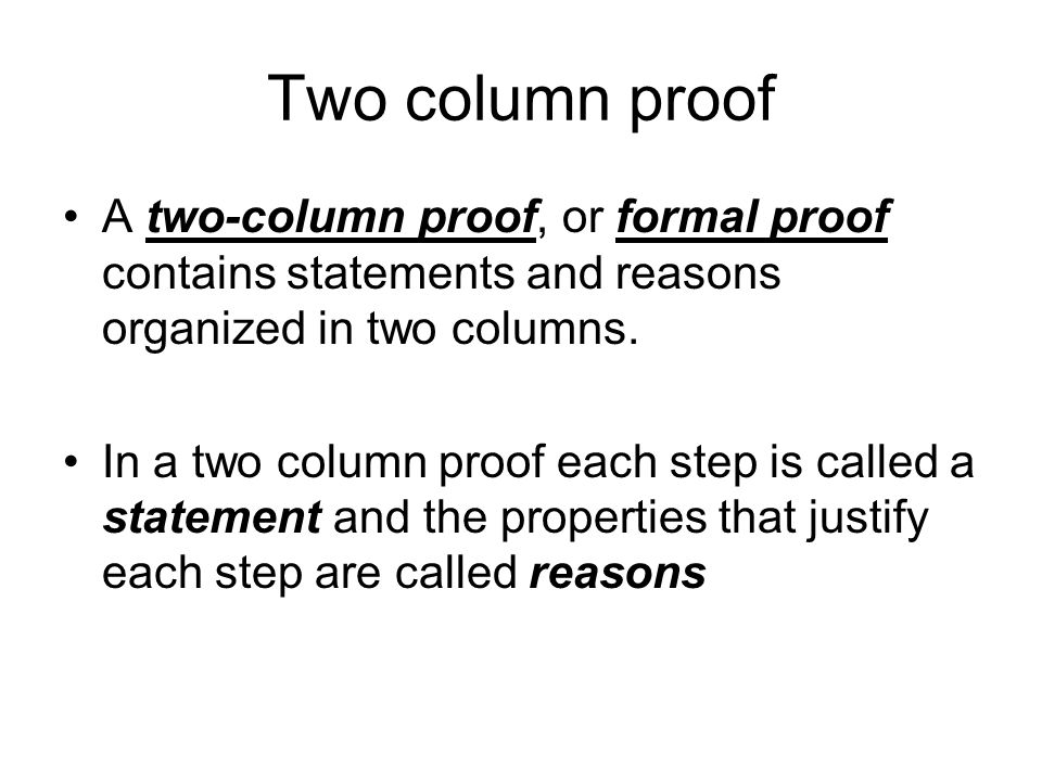 Two column proof A two-column proof, or formal proof contains statements and reasons organized in two columns.