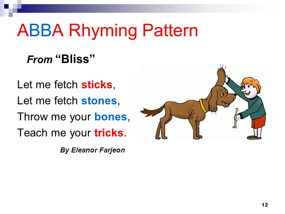 ABBA Rhyming Pattern Let me fetch sticks, Let me fetch stones,