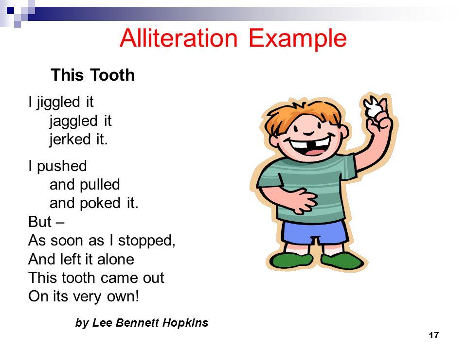 Alliteration Example I jiggled it jaggled it jerked it. I pushed