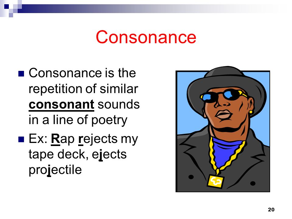 ConsonanceConsonance is the repetition of similar consonant sounds in a line of poetry.