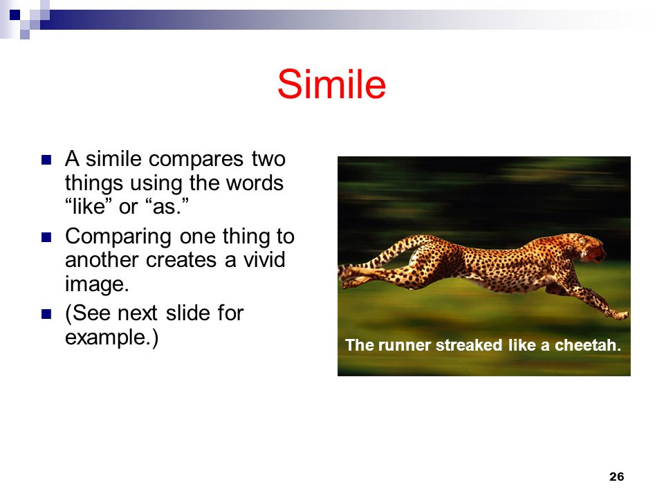 Simile A simile compares two things using the words like or as.