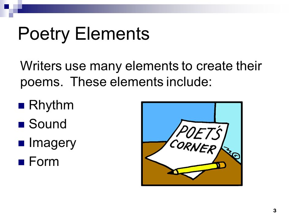 Poetry ElementsWriters use many elements to create their poems. These elements include: Rhythm. Sound.