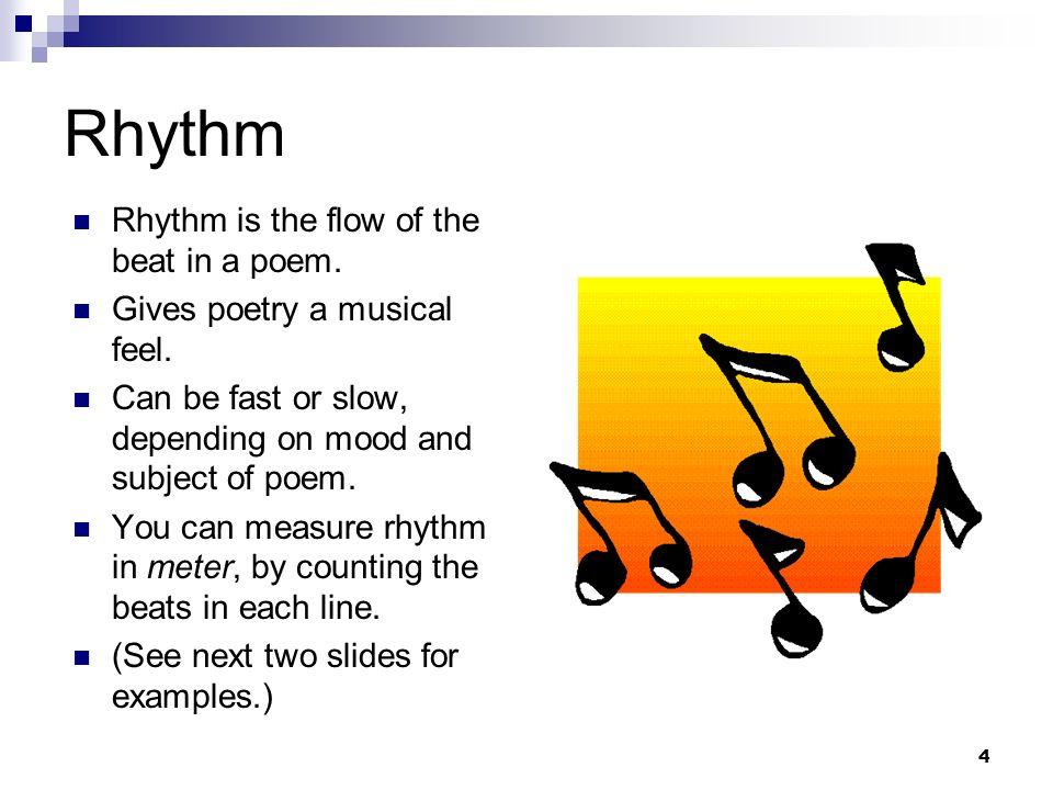 Rhythm Rhythm is the flow of the beat in a poem.