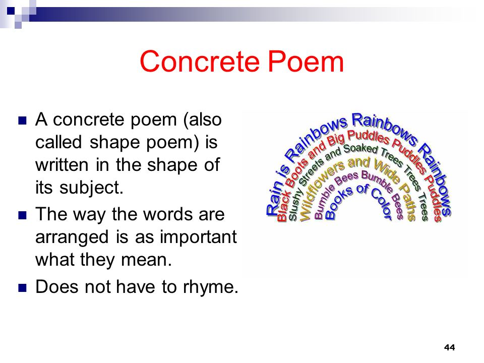 Concrete Poem A concrete poem (also called shape poem) is written in the shape of its subject.