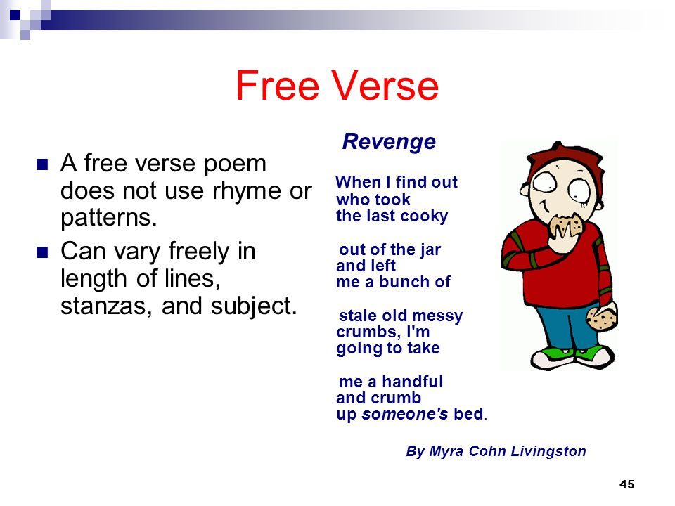 Free Verse A free verse poem does not use rhyme or patterns.